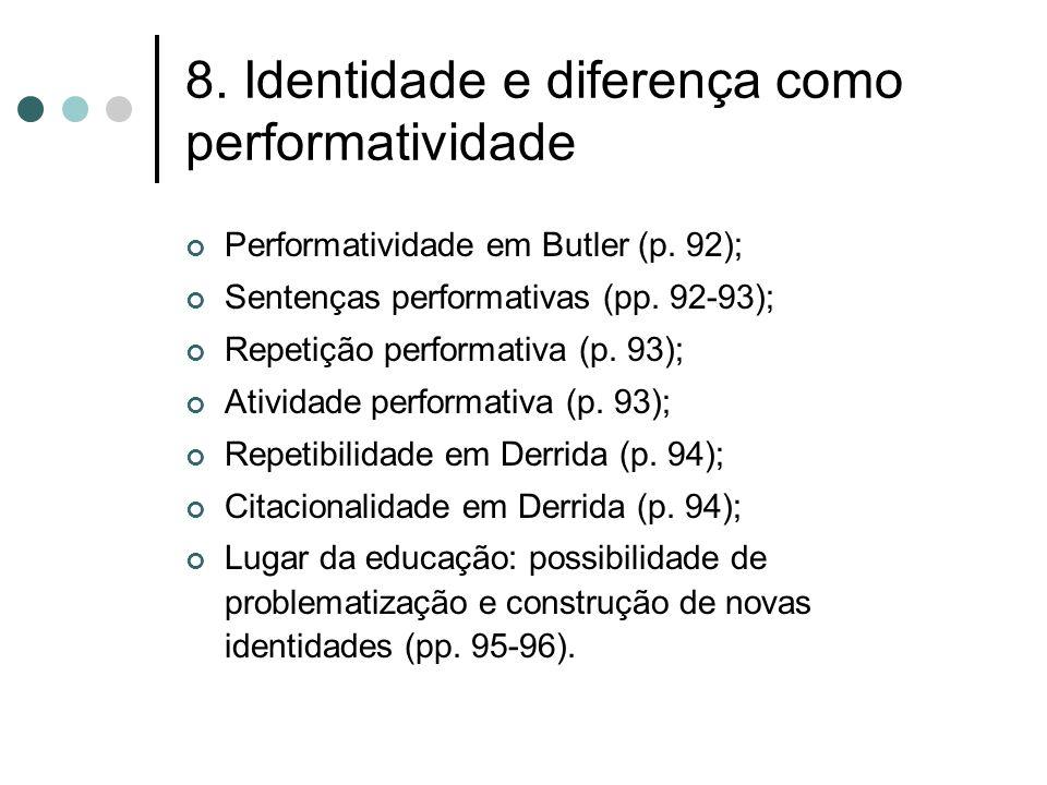 8. Identidade e diferença como performatividade Performatividade em Butler (p. 92); Sentenças performativas (pp. 92-93); Repetição performativa (p. 93