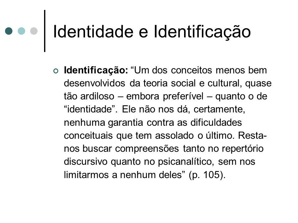 """Identidade e Identificação Identificação: """"Um dos conceitos menos bem desenvolvidos da teoria social e cultural, quase tão ardiloso – embora preferíve"""