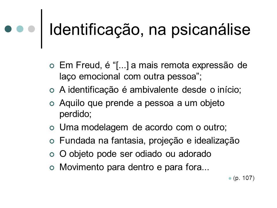 """Identificação, na psicanálise Em Freud, é """"[...] a mais remota expressão de laço emocional com outra pessoa""""; A identificação é ambivalente desde o in"""