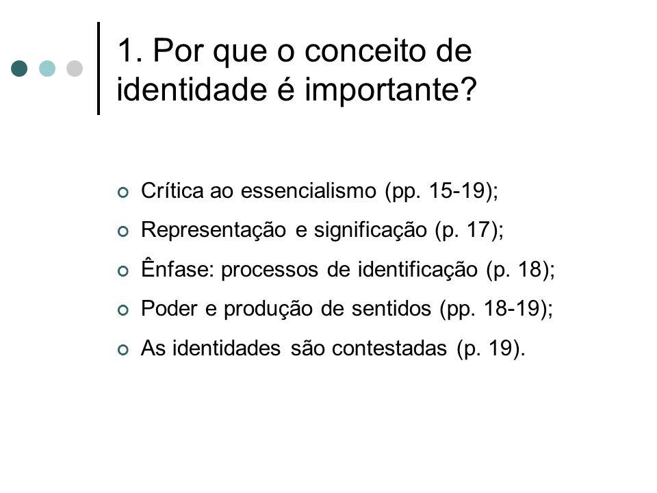 1. Por que o conceito de identidade é importante? Crítica ao essencialismo (pp. 15-19); Representação e significação (p. 17); Ênfase: processos de ide
