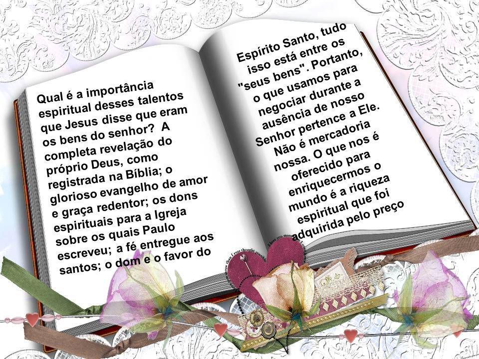 Qual é a importância espiritual desses talentos que Jesus disse que eram os bens do senhor.