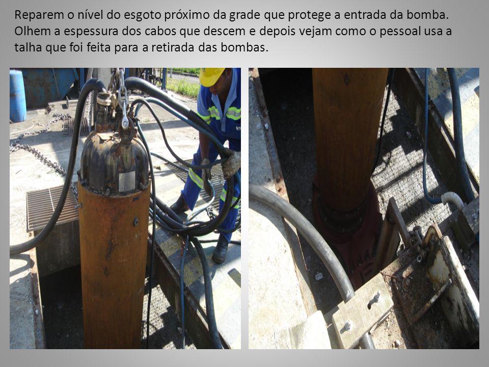 Reparem o nível do esgoto próximo da grade que protege a entrada da bomba. Olhem a espessura dos cabos que descem e depois vejam como o pessoal usa a