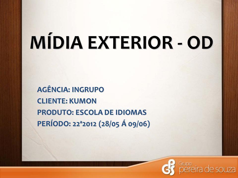 MÍDIA EXTERIOR - OD AGÊNCIA: INGRUPO CLIENTE: KUMON PRODUTO: ESCOLA DE IDIOMAS PERÍODO: 22ª2012 (28/05 Á 09/06)