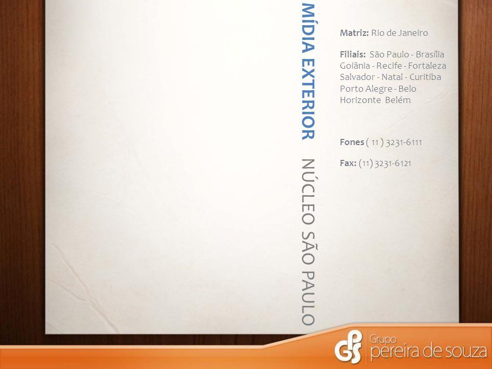 MÍDIA EXTERIOR NÚCLEO SÃO PAULO Matriz: Rio de Janeiro Filiais: São Paulo - Brasília Goiânia - Recife - Fortaleza Salvador - Natal - Curitiba Porto Alegre - Belo Horizonte Belém Fones ( 11 ) 3231-6111 Fax: (11) 3231-6121
