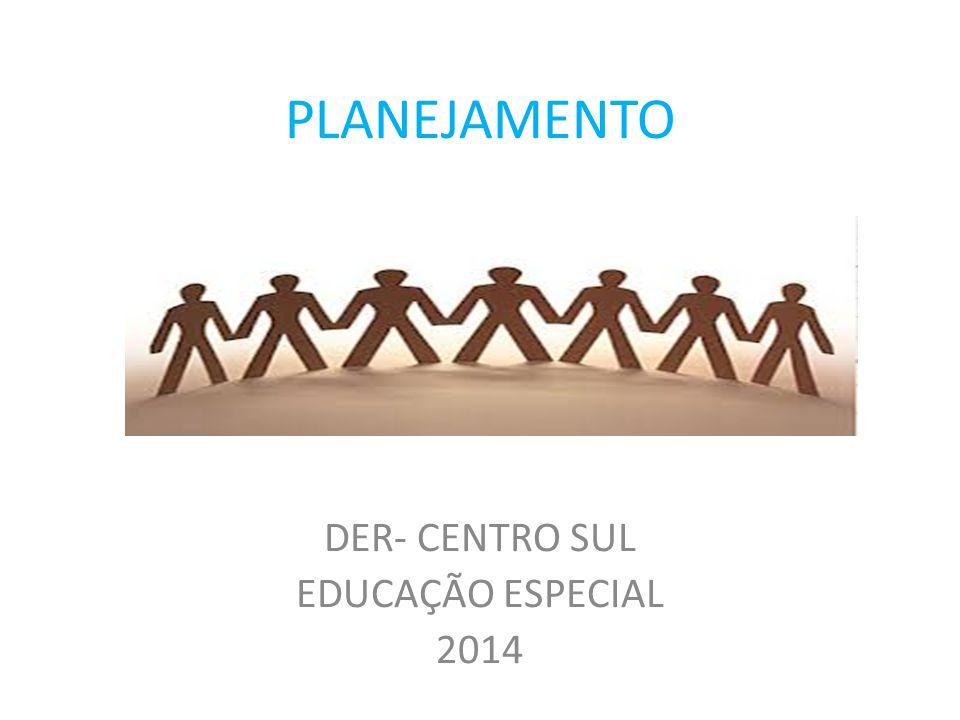 PLANEJAMENTO DER- CENTRO SUL EDUCAÇÃO ESPECIAL 2014