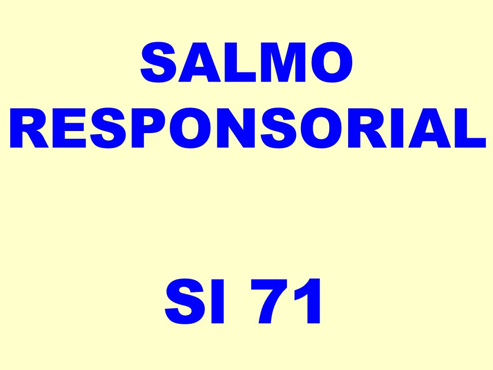 SALMO RESPONSORIAL Sl 71