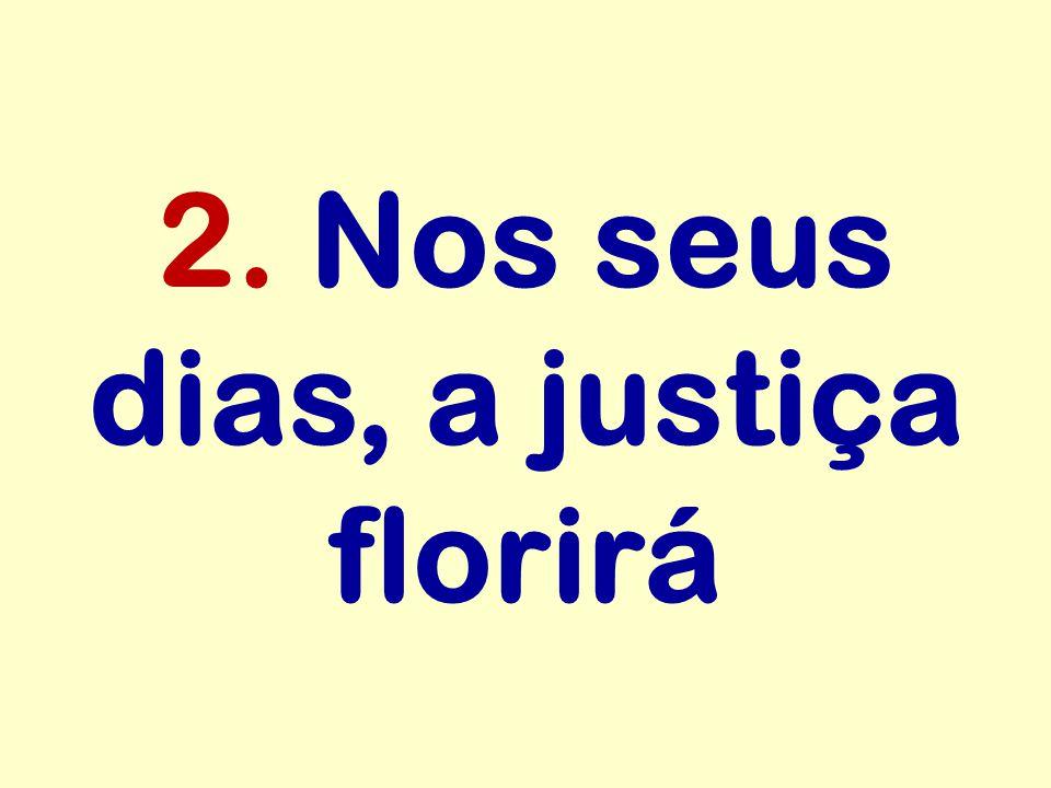 2. Nos seus dias, a justiça florirá