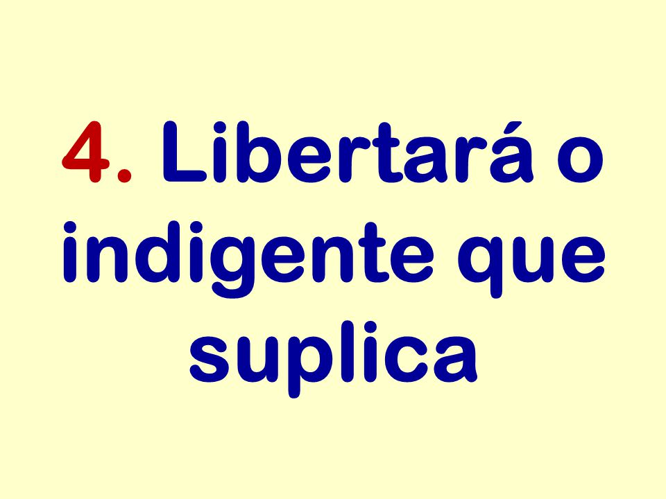 4. Libertará o indigente que suplica