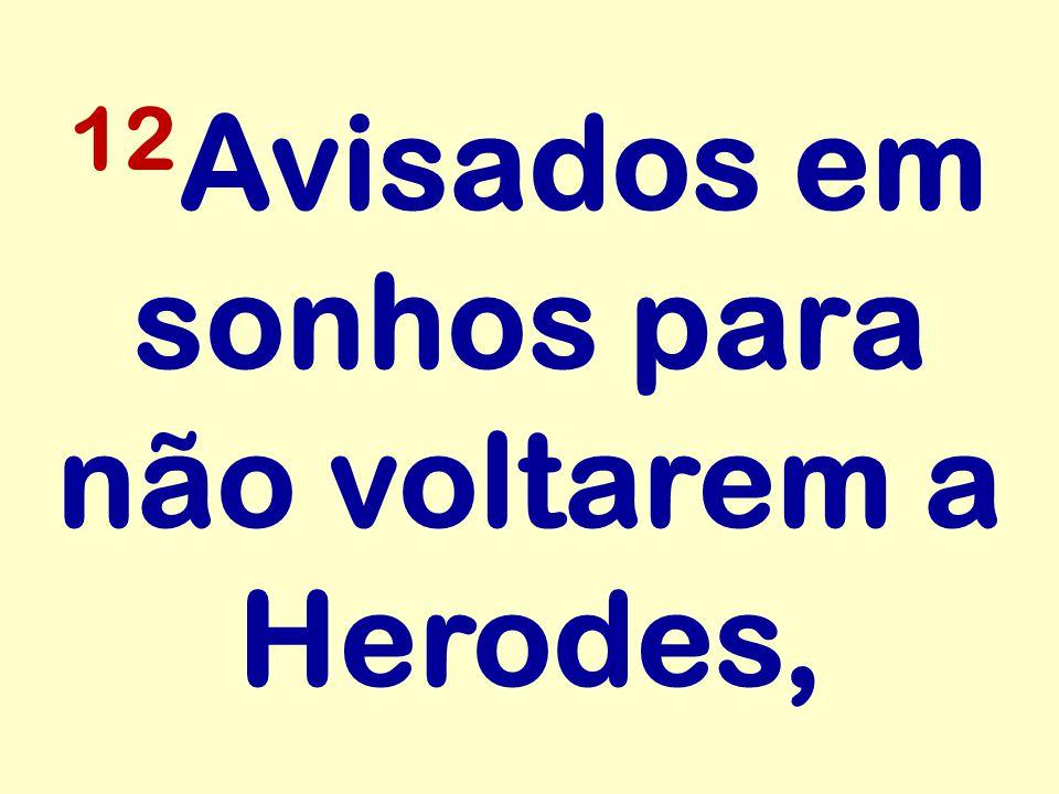 12 Avisados em sonhos para não voltarem a Herodes,