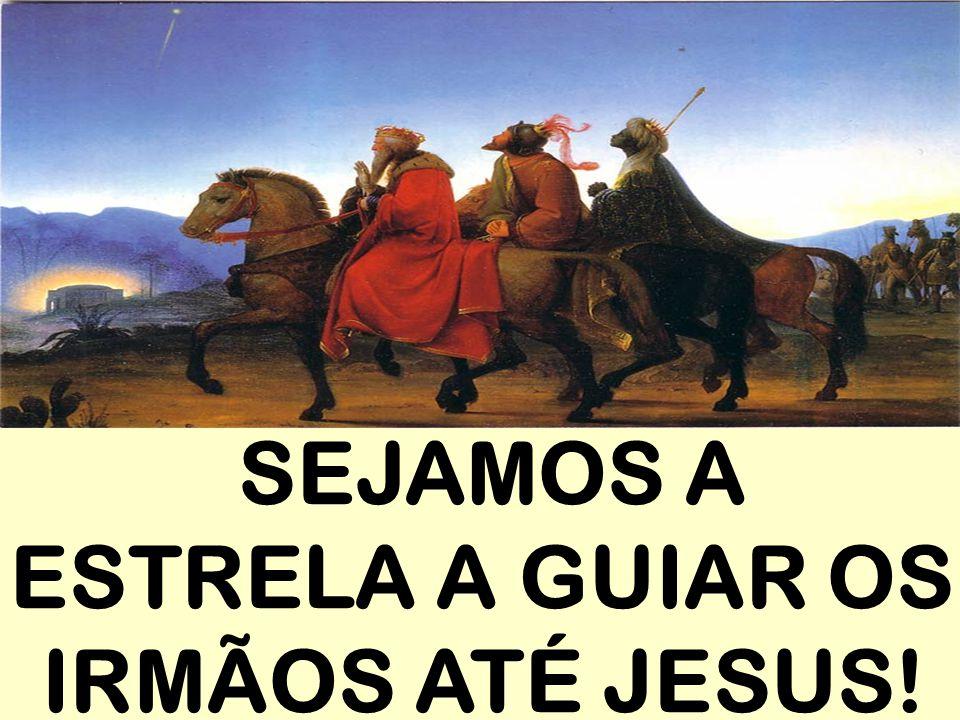 SEJAMOS A ESTRELA A GUIAR OS IRMÃOS ATÉ JESUS!