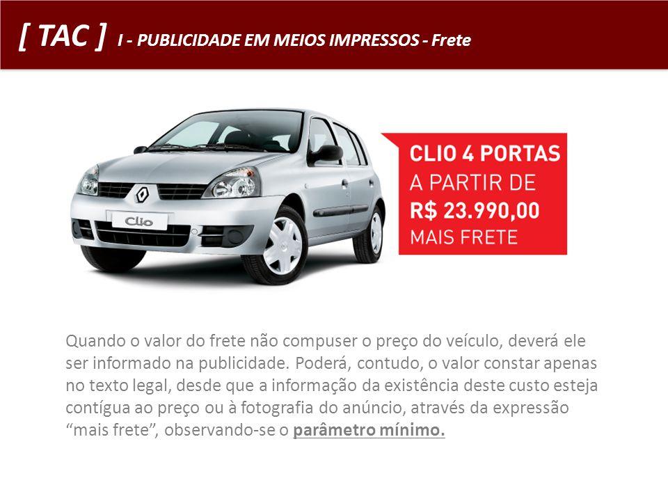 [ TAC ] I - PUBLICIDADE EM MEIOS IMPRESSOS - Frete Quando o valor do frete não compuser o preço do veículo, deverá ele ser informado na publicidade. P