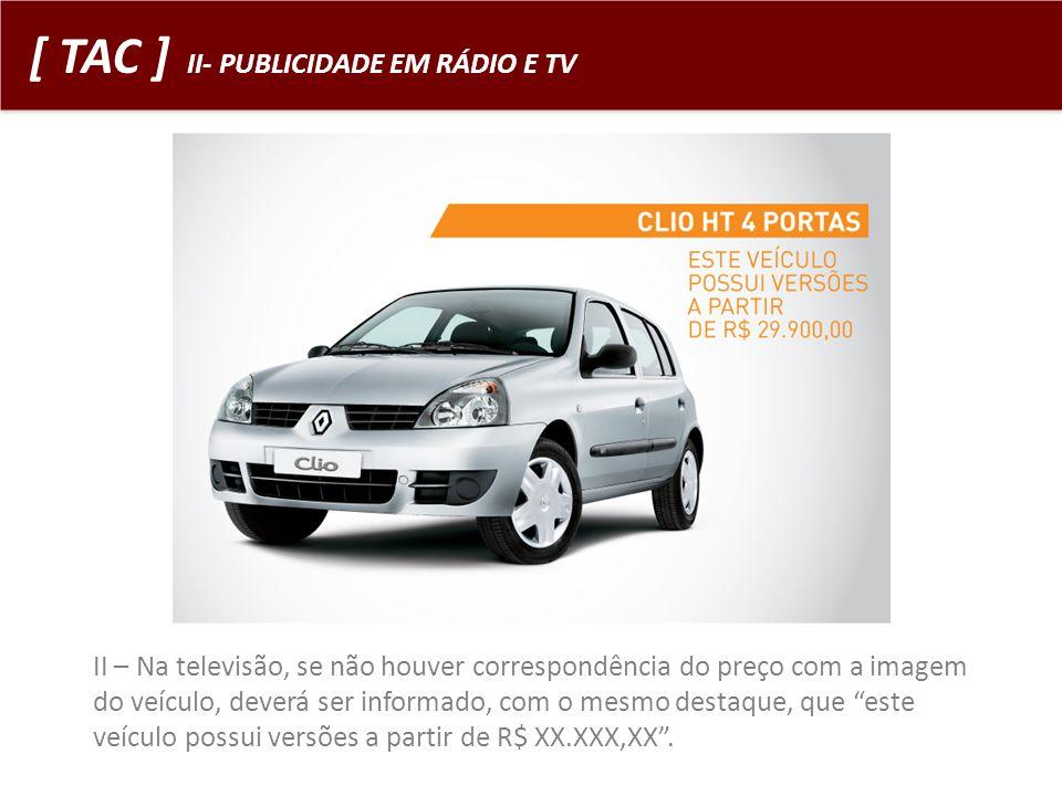 [ TAC ] II- PUBLICIDADE EM RÁDIO E TV II – Na televisão, se não houver correspondência do preço com a imagem do veículo, deverá ser informado, com o m