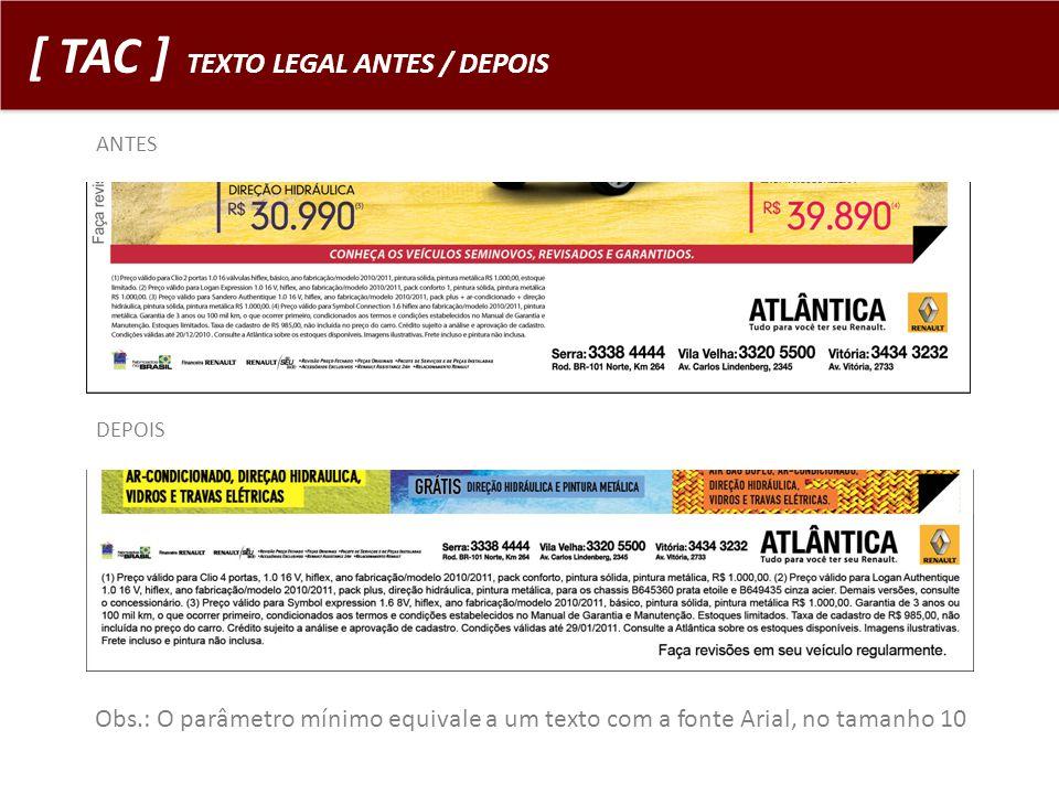 [ TAC ] TEXTO LEGAL ANTES / DEPOIS ANTES DEPOIS Obs.: O parâmetro mínimo equivale a um texto com a fonte Arial, no tamanho 10