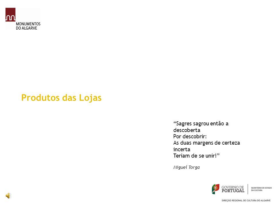 """Produtos das Lojas """"Sagres sagrou então a descoberta Por descobrir: As duas margens de certeza incerta Teriam de se unir!"""" Miguel Torga"""