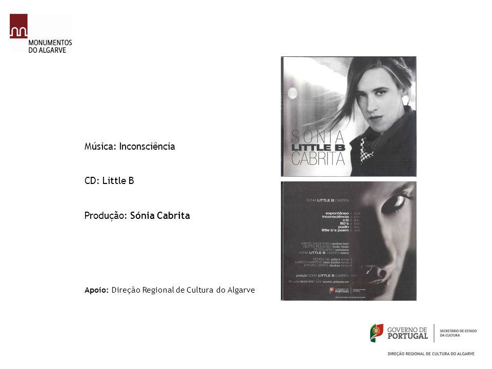 Música: Inconsciência CD: Little B Produção: Sónia Cabrita Apoio: Direção Regional de Cultura do Algarve