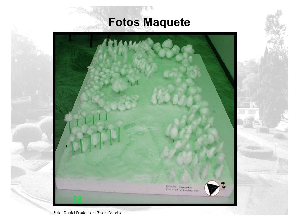 Fotos Maquete Foto: Daniel Prudente e Gisele Doreto