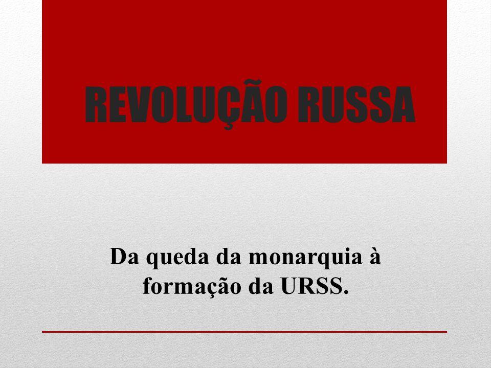 REVOLUÇÃO RUSSA Da queda da monarquia à formação da URSS.