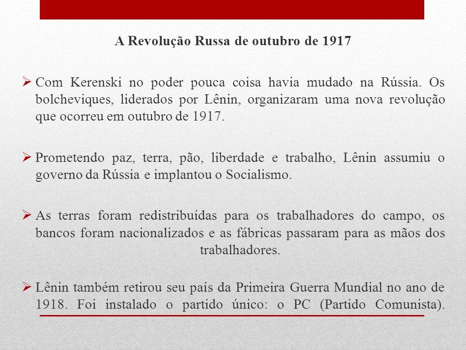 A Revolução Russa de outubro de 1917  Com Kerenski no poder pouca coisa havia mudado na Rússia. Os bolcheviques, liderados por Lênin, organizaram uma