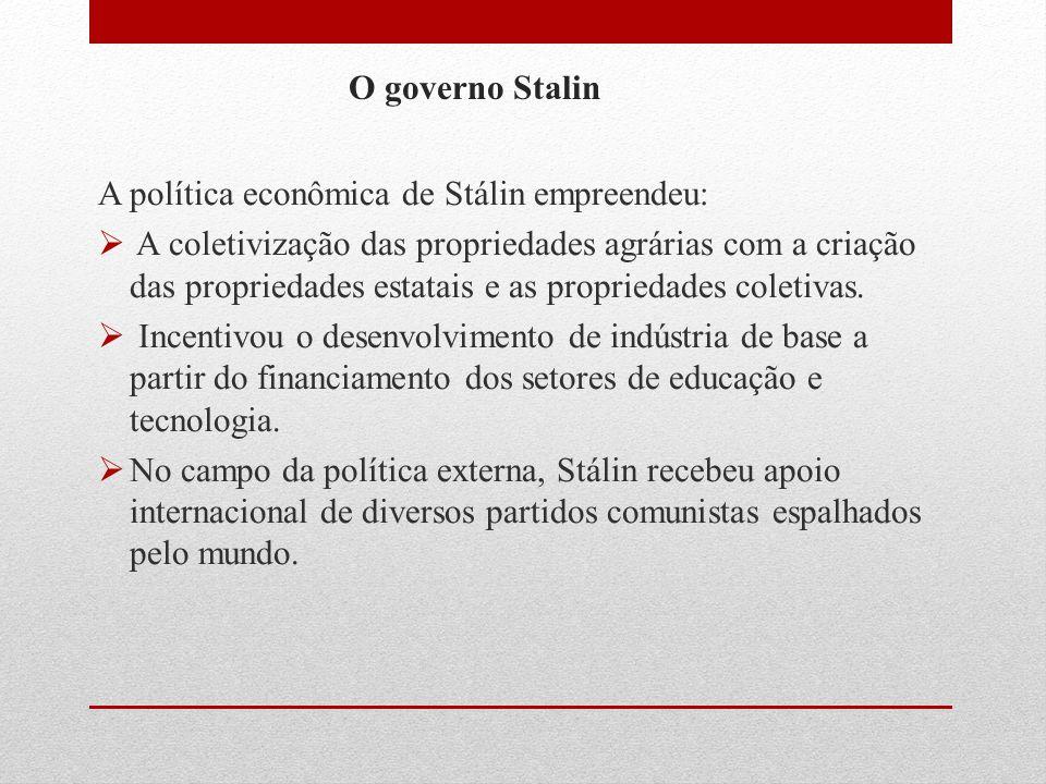 O governo Stalin A política econômica de Stálin empreendeu:  A coletivização das propriedades agrárias com a criação das propriedades estatais e as p