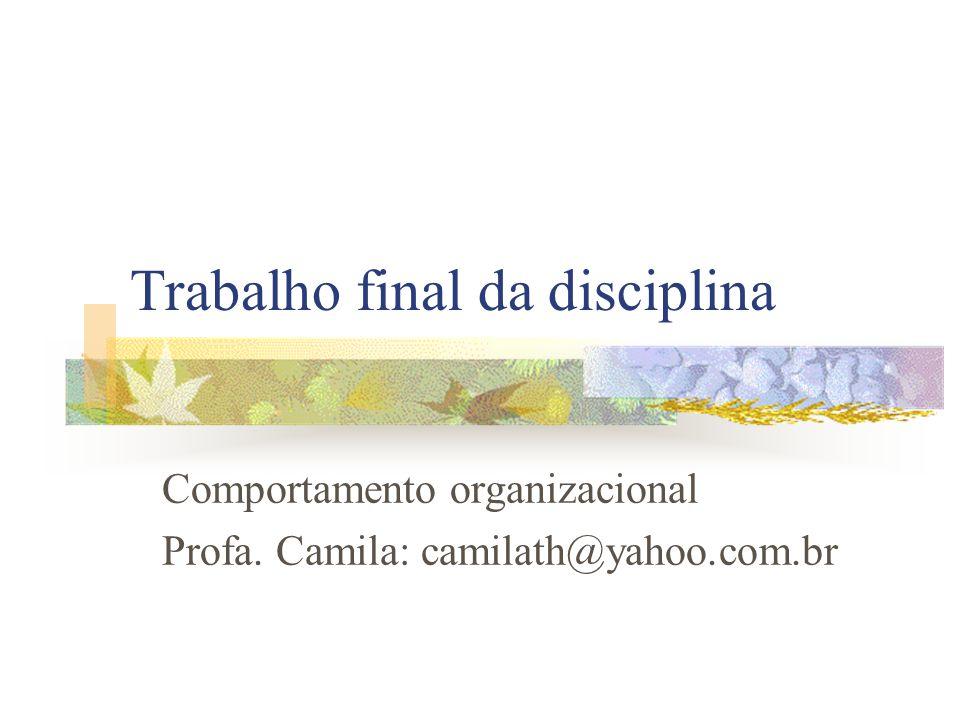 Trabalho final da disciplina Comportamento organizacional Profa. Camila: camilath@yahoo.com.br