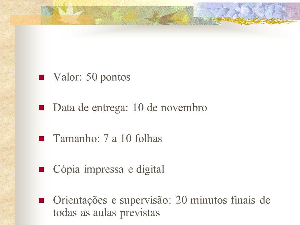  Valor: 50 pontos  Data de entrega: 10 de novembro  Tamanho: 7 a 10 folhas  Cópia impressa e digital  Orientações e supervisão: 20 minutos finais