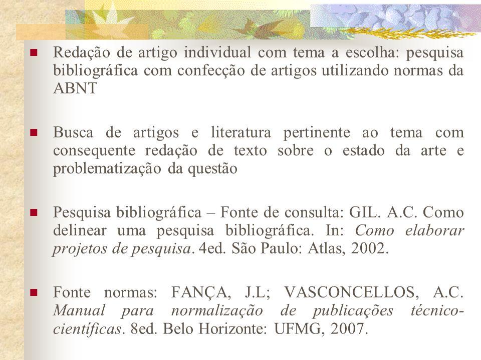  Redação de artigo individual com tema a escolha: pesquisa bibliográfica com confecção de artigos utilizando normas da ABNT  Busca de artigos e lite