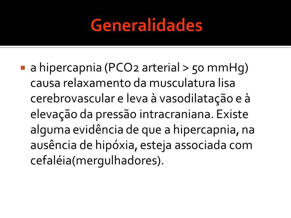  a hipercapnia (PCO2 arterial > 50 mmHg) causa relaxamento da musculatura lisa cerebrovascular e leva à vasodilatação e à elevação da pressão intracraniana.