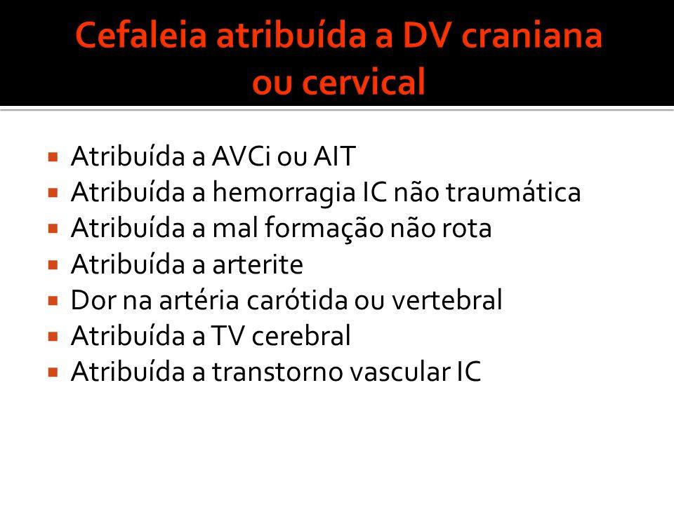  Atribuída a AVCi ou AIT  Atribuída a hemorragia IC não traumática  Atribuída a mal formação não rota  Atribuída a arterite  Dor na artéria carótida ou vertebral  Atribuída a TV cerebral  Atribuída a transtorno vascular IC