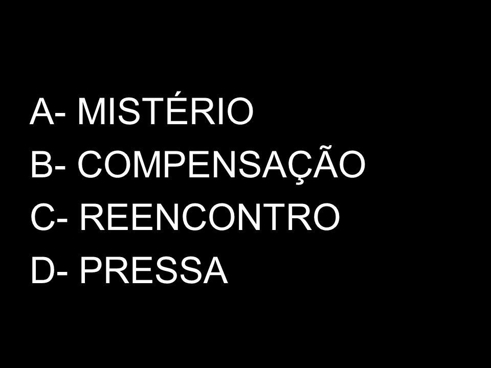 A- MISTÉRIO B- COMPENSAÇÃO C- REENCONTRO D- PRESSA