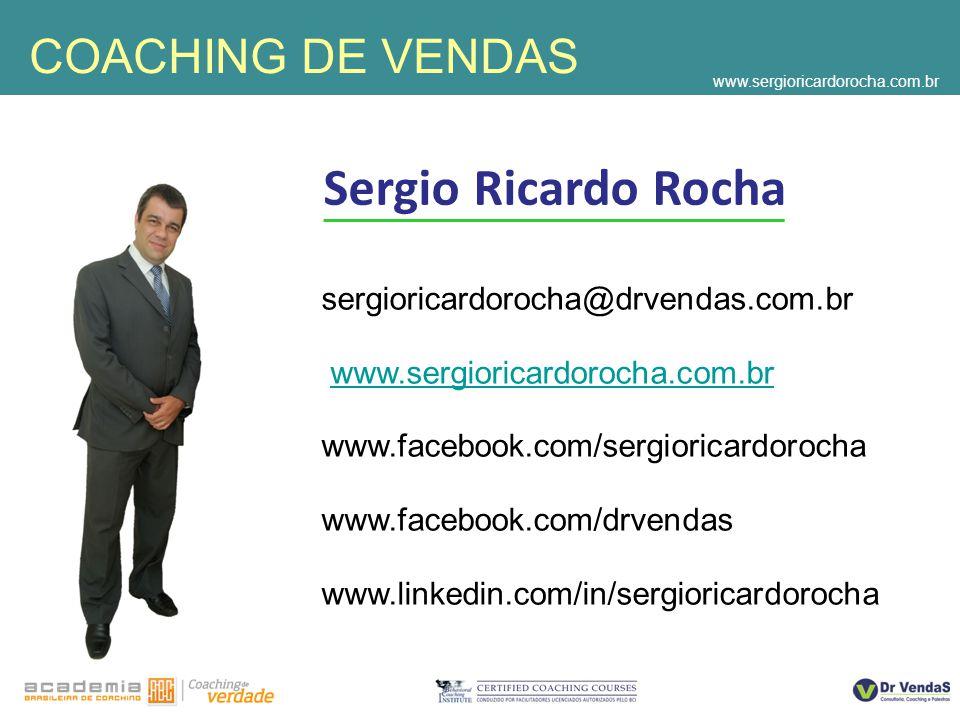 Sergio Ricardo Rocha sergioricardorocha@drvendas.com.br www.sergioricardorocha.com.br www.facebook.com/sergioricardorocha www.facebook.com/drvendas www.linkedin.com/in/sergioricardorocha COACHING DE VENDAS www.sergioricardorocha.com.br