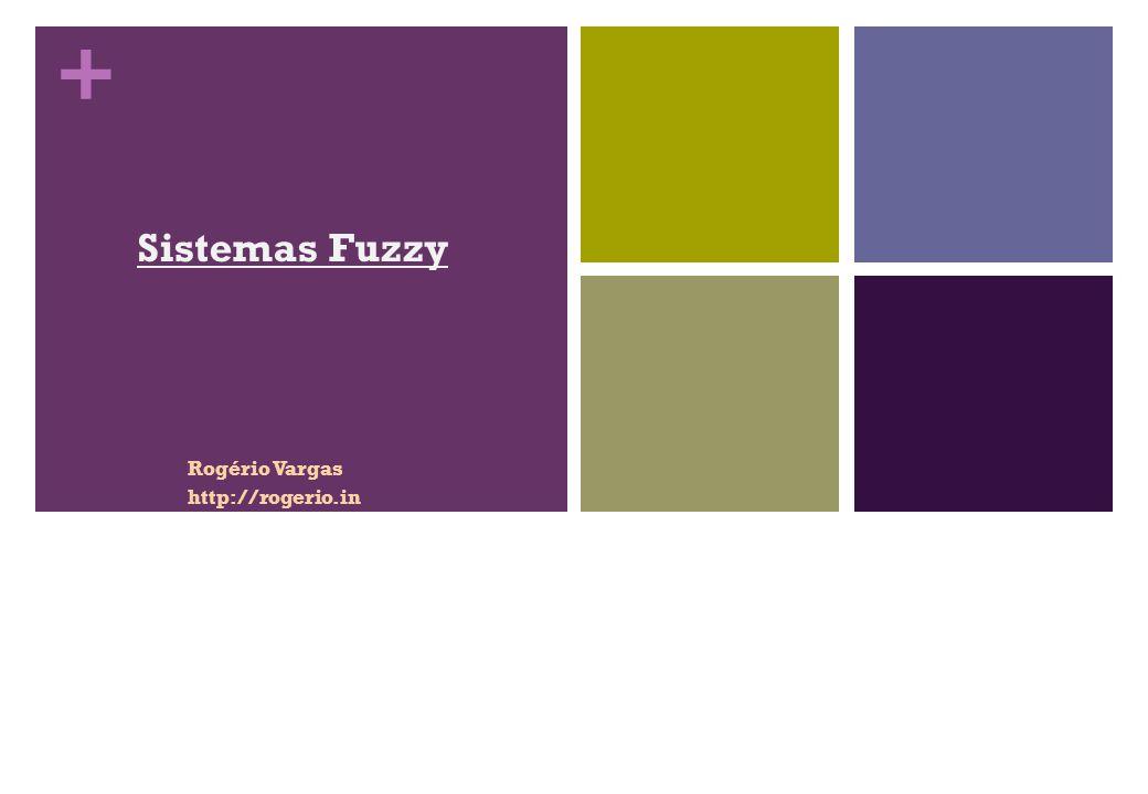 + Sistemas Fuzzy Rogério Vargas http://rogerio.in