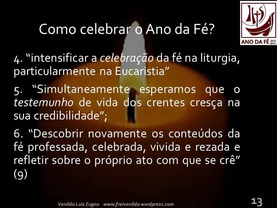 """4. """"intensificar a celebração da fé na liturgia, particularmente na Eucaristia"""" 5. """"Simultaneamente esperamos que o testemunho de vida dos crentes cre"""