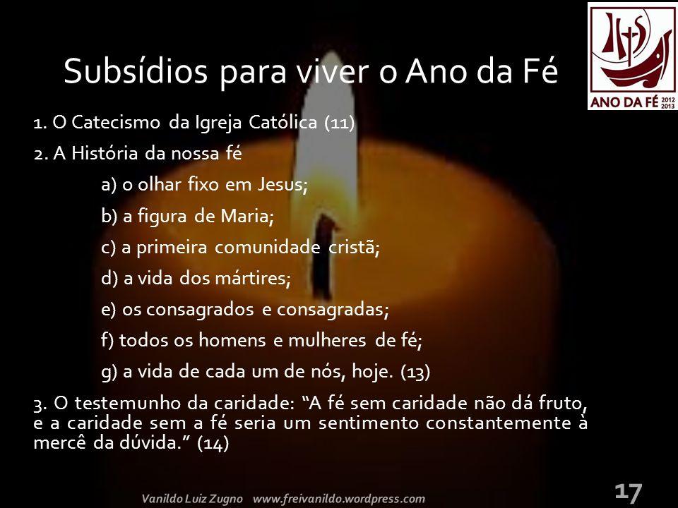 1. O Catecismo da Igreja Católica (11) 2. A História da nossa fé a) o olhar fixo em Jesus; b) a figura de Maria; c) a primeira comunidade cristã; d) a