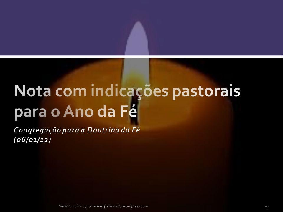 Congregação para a Doutrina da Fé (06/01/12) 19Vanildo Luiz Zugno www.freivanildo.wordpress.com