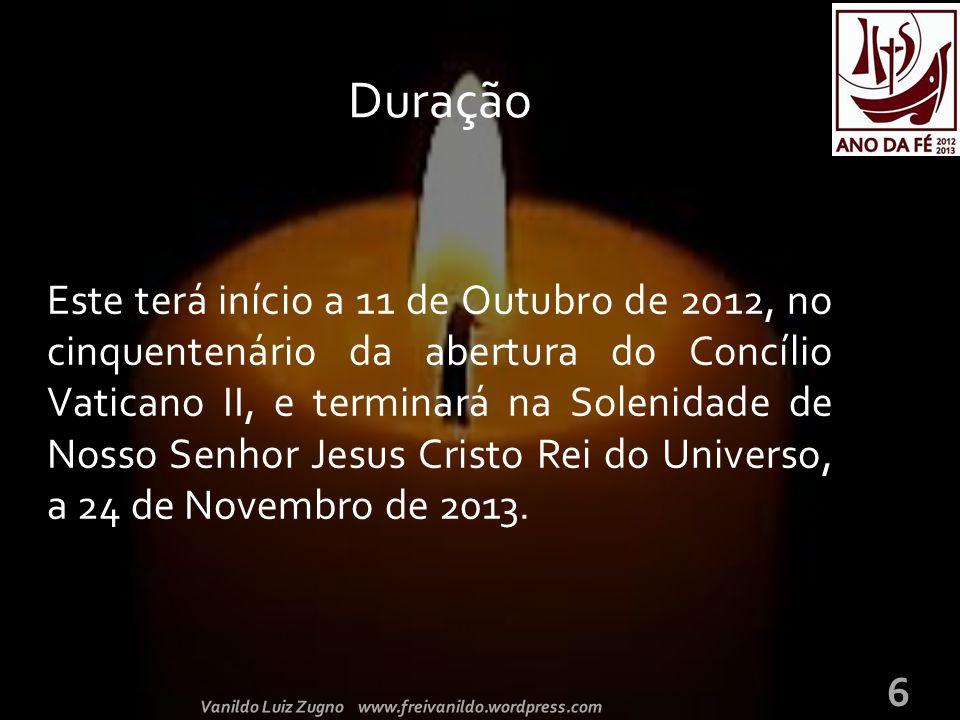 Este terá início a 11 de Outubro de 2012, no cinquentenário da abertura do Concílio Vaticano II, e terminará na Solenidade de Nosso Senhor Jesus Cristo Rei do Universo, a 24 de Novembro de 2013.