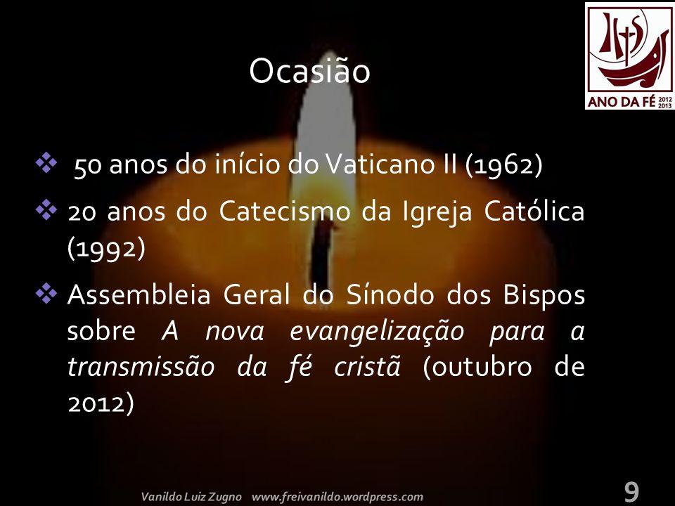  50 anos do início do Vaticano II (1962)  20 anos do Catecismo da Igreja Católica (1992)  Assembleia Geral do Sínodo dos Bispos sobre A nova evange