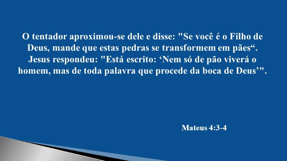 O tentador aproximou-se dele e disse: Se você é o Filho de Deus, mande que estas pedras se transformem em pães .