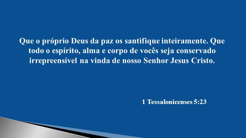 Que o próprio Deus da paz os santifique inteiramente.