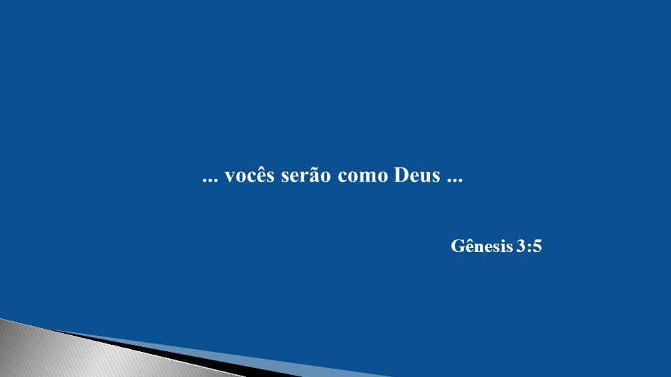 ... vocês serão como Deus... Gênesis 3:5