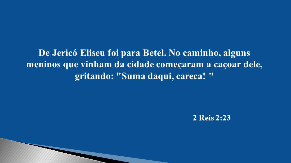 De Jericó Eliseu foi para Betel.