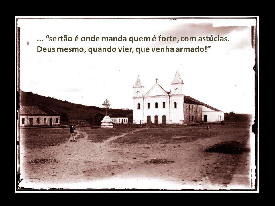 ... sertão é onde manda quem é forte, com astúcias. Deus mesmo, quando vier, que venha armado!