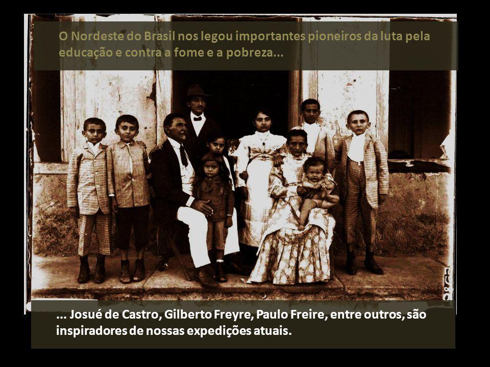 O Nordeste do Brasil nos legou importantes pioneiros da luta pela educação e contra a fome e a pobreza...