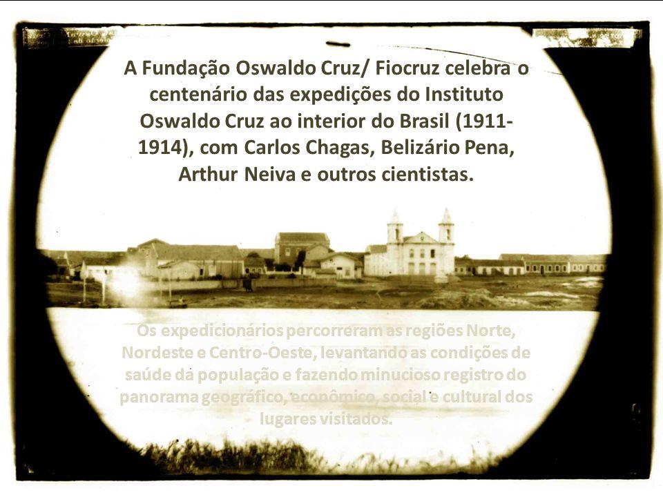 A Fundação Oswaldo Cruz/ Fiocruz celebra o centenário das expedições do Instituto Oswaldo Cruz ao interior do Brasil (1911- 1914), com Carlos Chagas, Belizário Pena, Arthur Neiva e outros cientistas.
