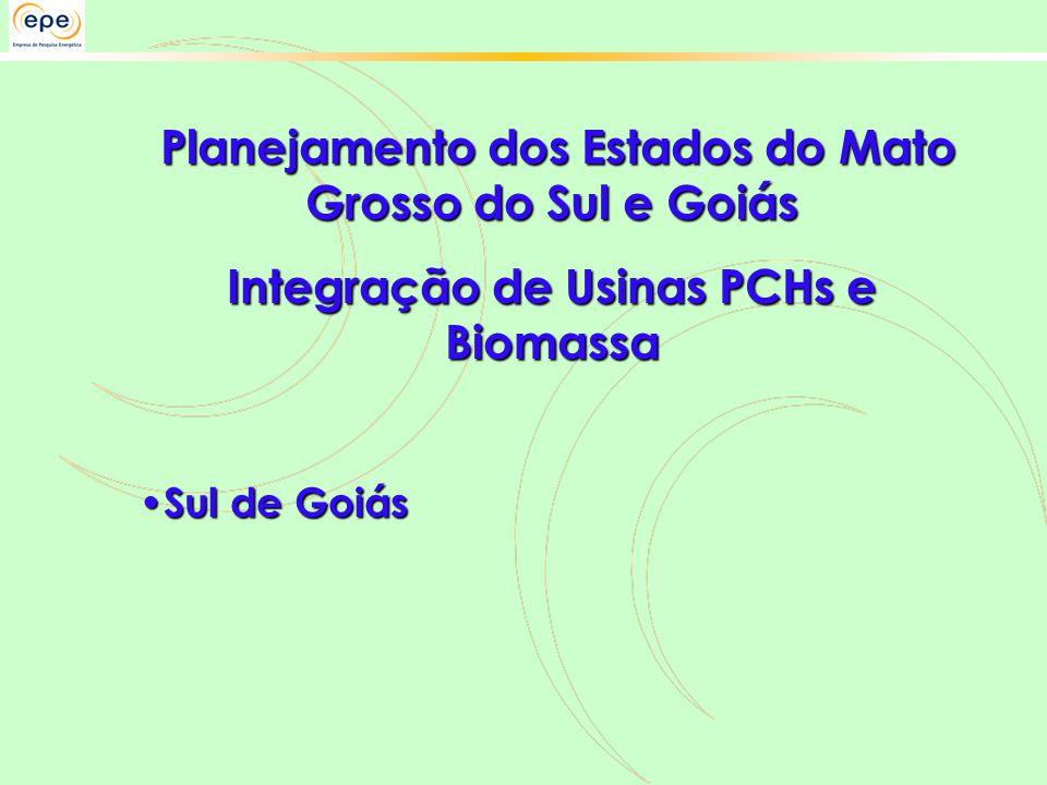 Planejamento dos Estados do Mato Grosso do Sul e Goiás Planejamento dos Estados do Mato Grosso do Sul e Goiás Integração de Usinas PCHs e Biomassa • Sul de Goiás