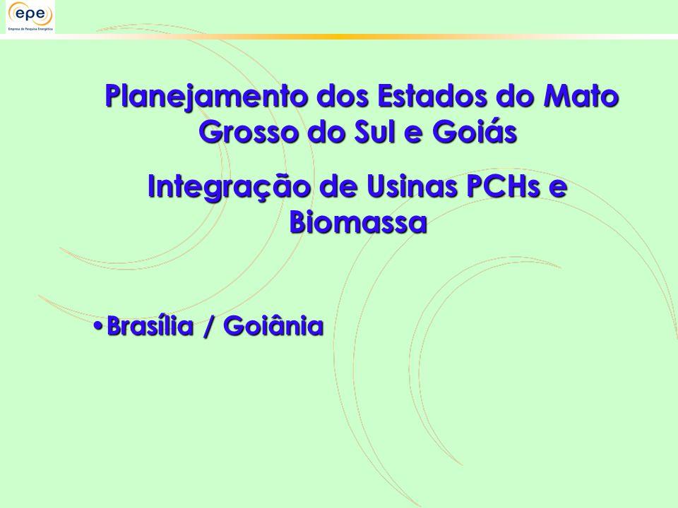 Planejamento dos Estados do Mato Grosso do Sul e Goiás Planejamento dos Estados do Mato Grosso do Sul e Goiás Integração de Usinas PCHs e Biomassa • Brasília / Goiânia