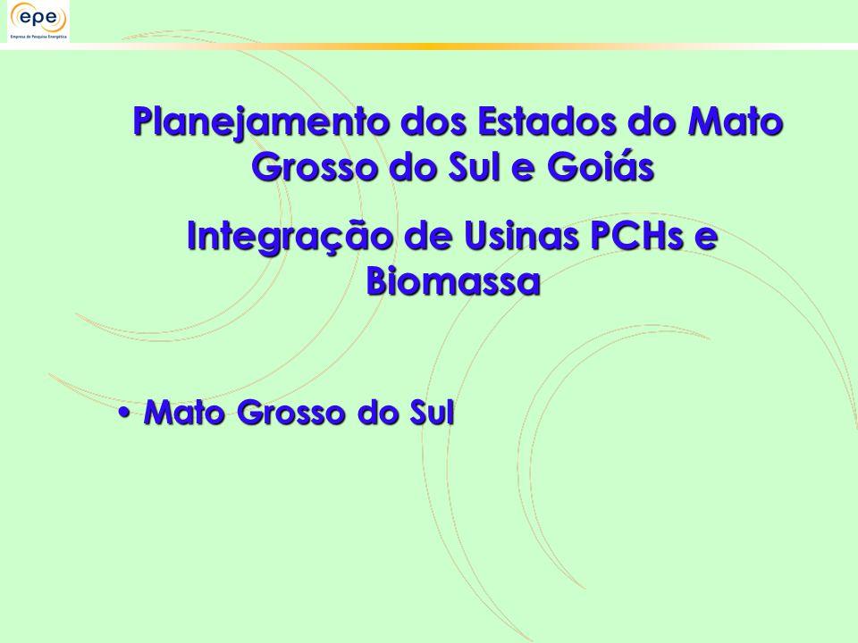 Planejamento dos Estados do Mato Grosso do Sul e Goiás Planejamento dos Estados do Mato Grosso do Sul e Goiás Integração de Usinas PCHs e Biomassa • Mato Grosso do Sul