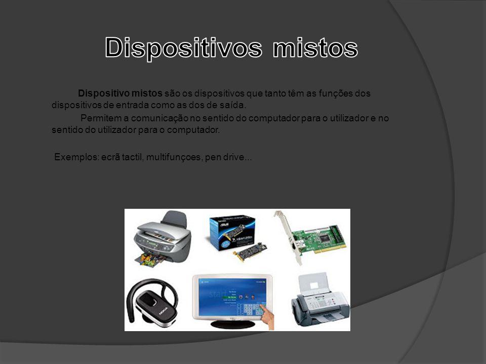 Dispositivo mistos são os dispositivos que tanto têm as funções dos dispositivos de entrada como as dos de saída. Permitem a comunicação no sentido do