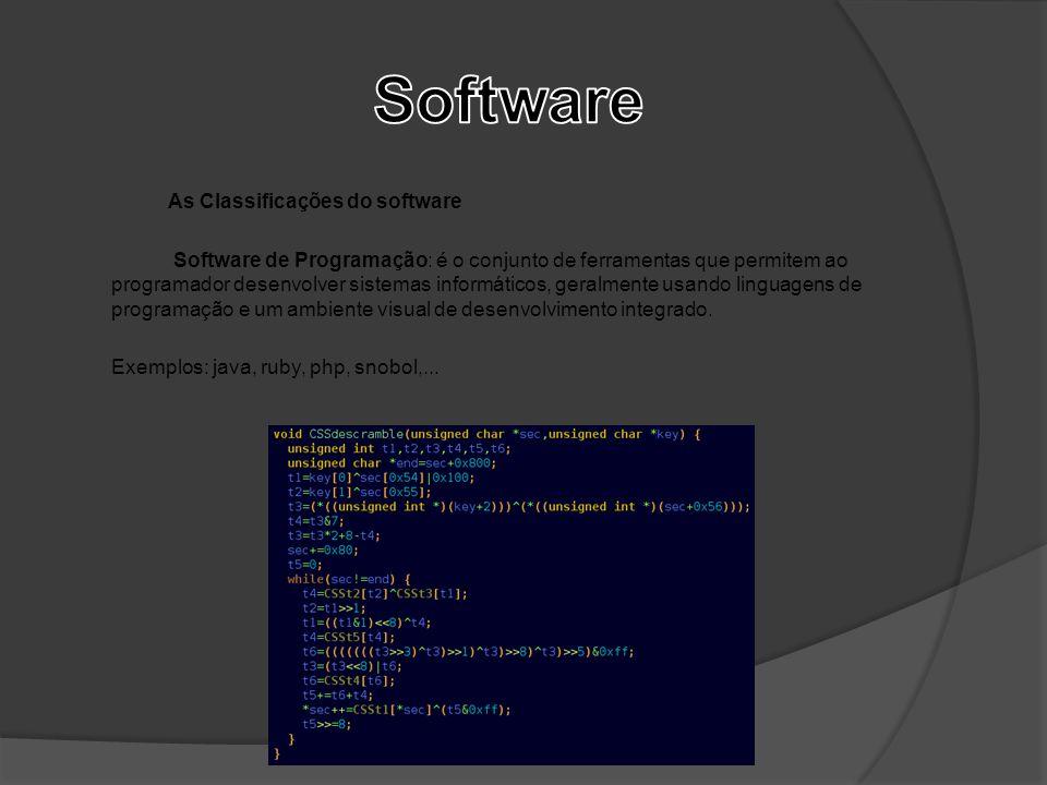 As Classificações do software Software de Programação: é o conjunto de ferramentas que permitem ao programador desenvolver sistemas informáticos, gera