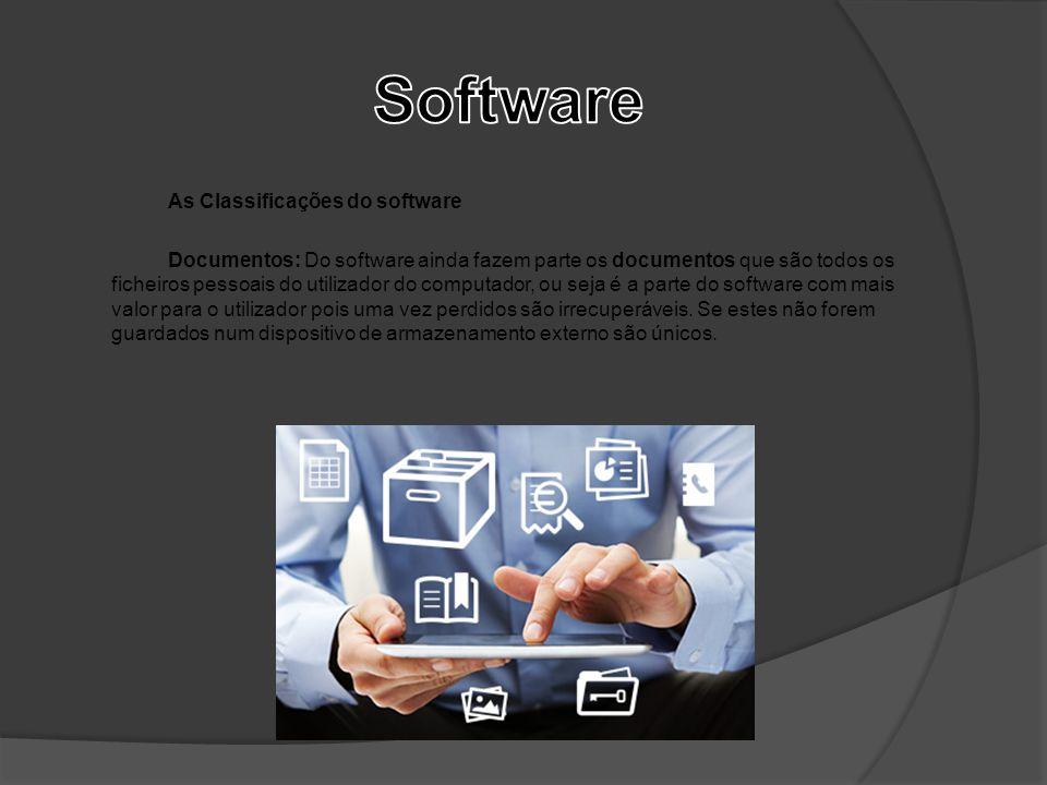 As Classificações do software Documentos: Do software ainda fazem parte os documentos que são todos os ficheiros pessoais do utilizador do computador,