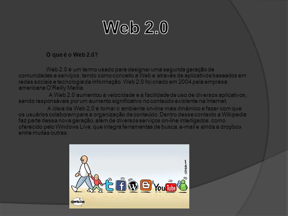 O que é o Web 2.0? Web 2.0 é um termo usado para designar uma segunda geração de comunidades e serviços, tendo como conceito a Web e através de aplica